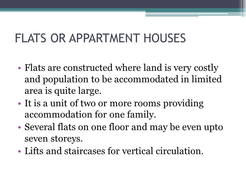 FLATS OR APPARTMENT HOUSES Flats are constructed where land is very costly and population to be accommodated in limited area is quite large. It is a u