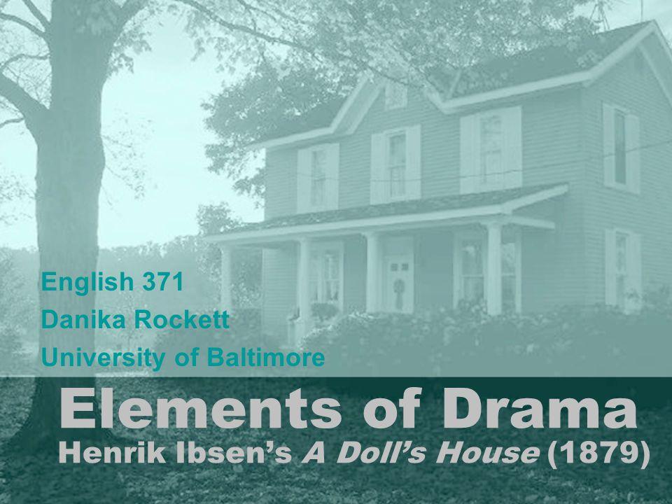 Elements of Drama Henrik Ibsens A Dolls House (1879) English 371 Danika Rockett University of Baltimore