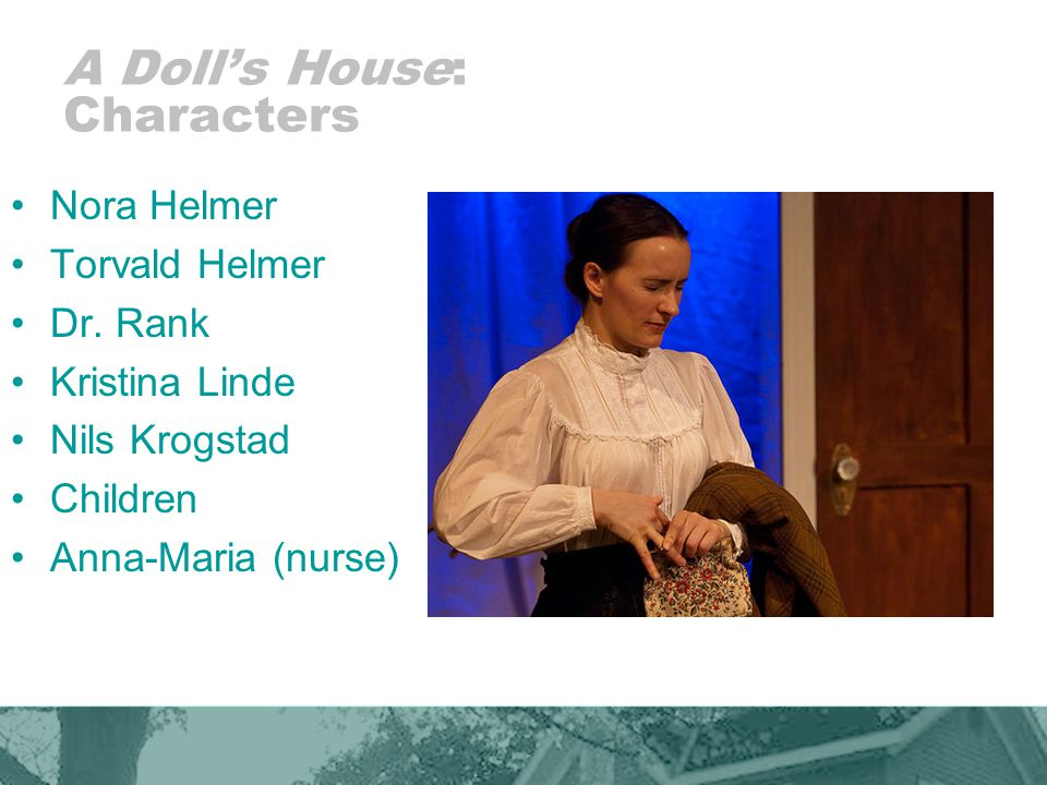 A Dolls House: Characters Nora Helmer Torvald Helmer Dr.