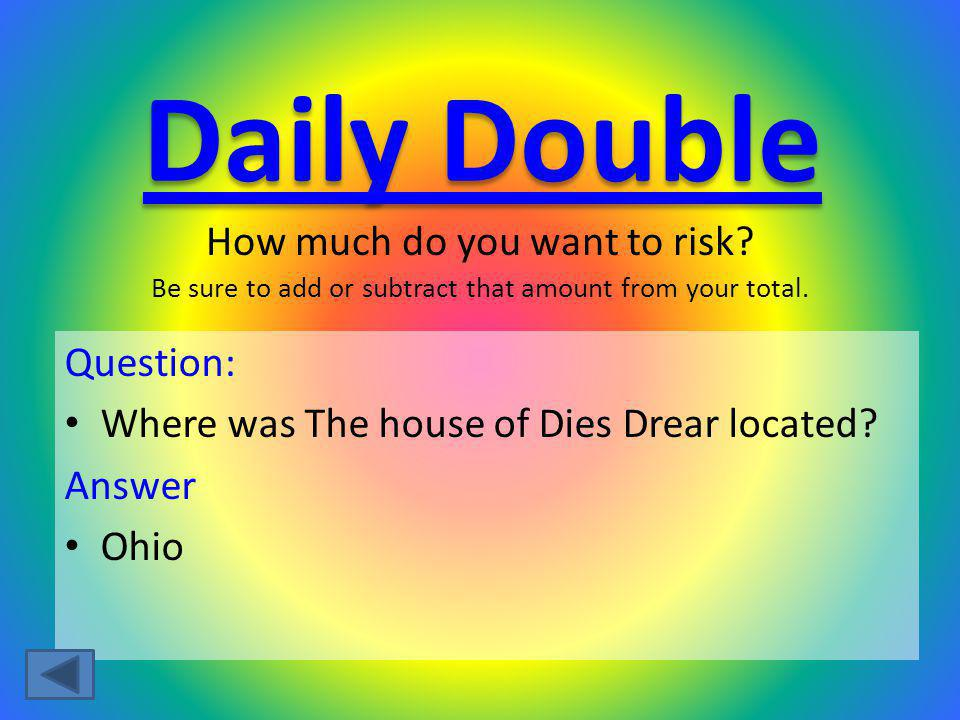 Question: Where was The house of Dies Drear located? Answer Ohio How much do you want to risk? Be sure to add or subtract that amount from your total.