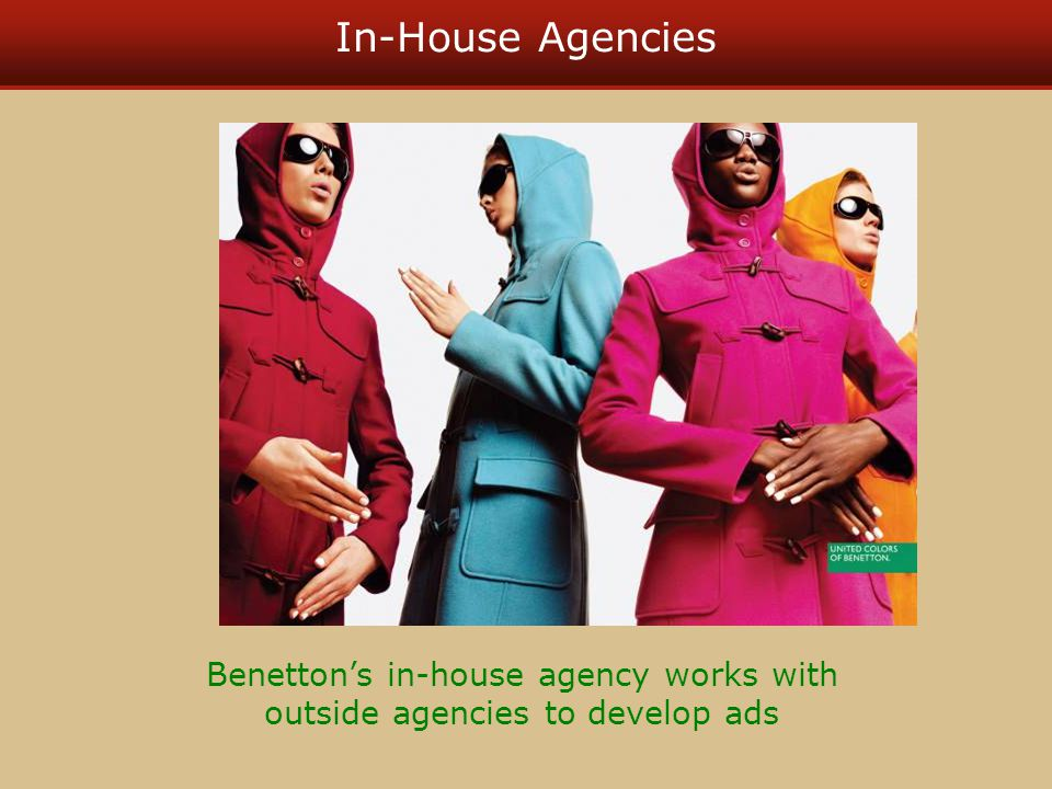 In-House Agencies Benettons in-house agency works with outside agencies to develop ads