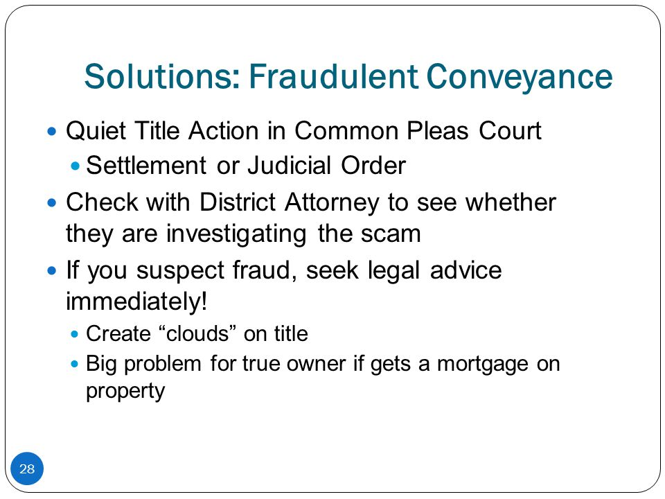 Solutions: Fraudulent Conveyance Quiet Title Action in Common Pleas Court Settlement or Judicial Order Check with District Attorney to see whether the