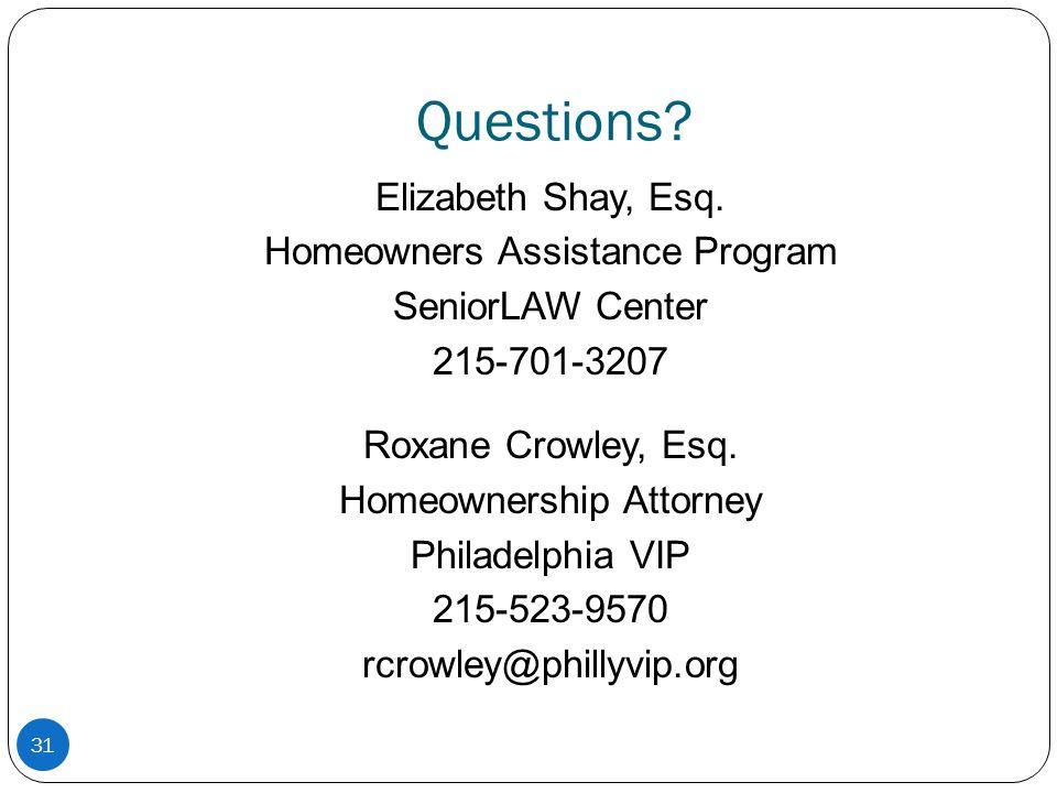 Questions? Elizabeth Shay, Esq. Homeowners Assistance Program SeniorLAW Center 215-701-3207 Roxane Crowley, Esq. Homeownership Attorney Philadelphia V