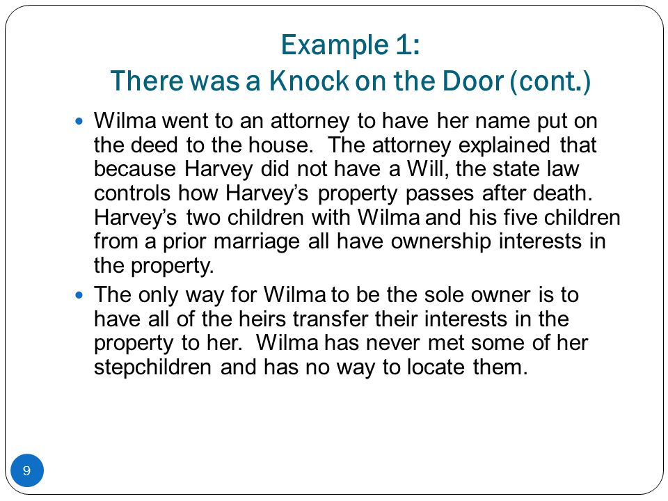 Example 1: There was a Knock on the Door (cont.) Wilma went to an attorney to have her name put on the deed to the house. The attorney explained that