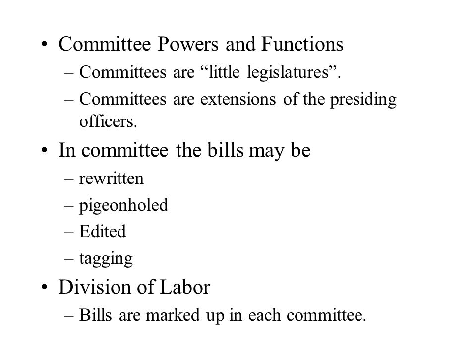 Committee Powers and Functions –Committees are little legislatures.