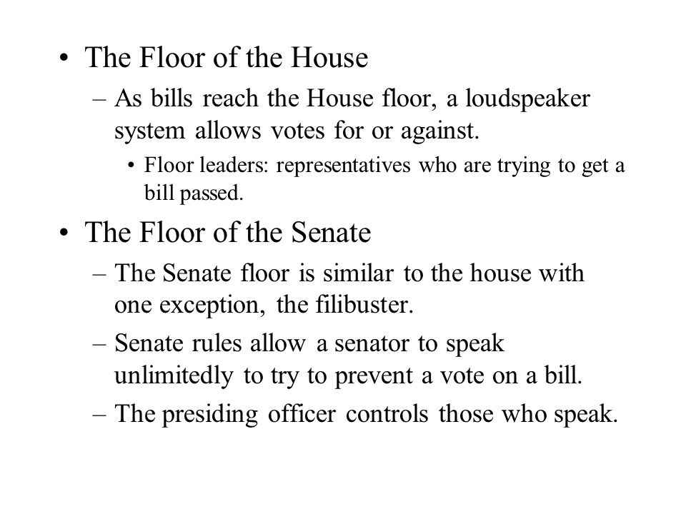 The Floor of the House –As bills reach the House floor, a loudspeaker system allows votes for or against. Floor leaders: representatives who are tryin