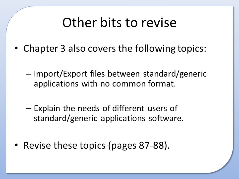 Other bits to revise Chapter 3 also covers the following topics: – Import/Export files between standard/generic applications with no common format.