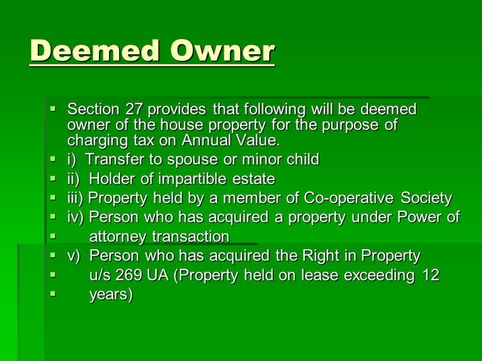 Deemed Owner Section 27 provides that following will be deemed owner of the house property for the purpose of charging tax on Annual Value.