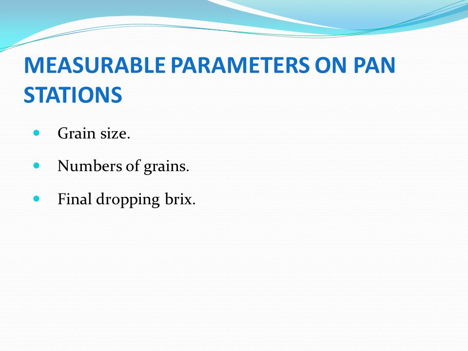 MEASURABLE PARAMETERS ON PAN STATIONS Grain size. Numbers of grains. Final dropping brix.