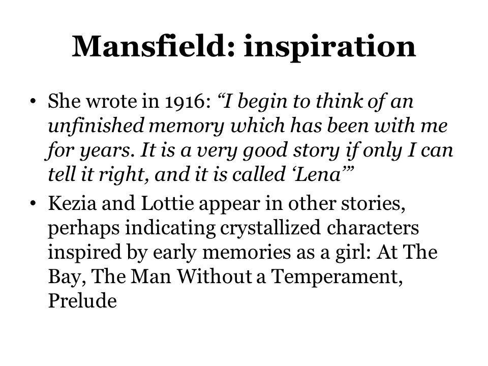 Mansfield: inspiration She wrote in 1916: I begin to think of an unfinished memory which has been with me for years. It is a very good story if only I