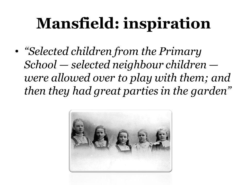 Mansfield: inspiration Selected children from the Primary School selected neighbour children were allowed over to play with them; and then they had gr