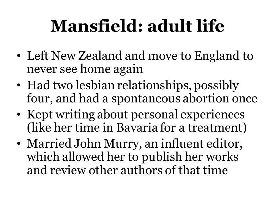 Mansfield: adult life Left New Zealand and move to England to never see home again Had two lesbian relationships, possibly four, and had a spontaneous
