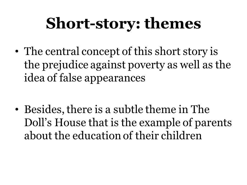 Short-story: themes The central concept of this short story is the prejudice against poverty as well as the idea of false appearances Besides, there i