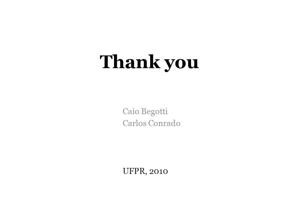 Thank you Caio Begotti Carlos Conrado UFPR, 2010
