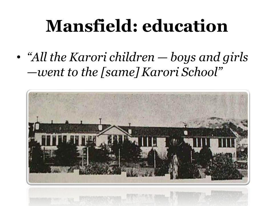 Mansfield: education All the Karori children boys and girls went to the [same] Karori School