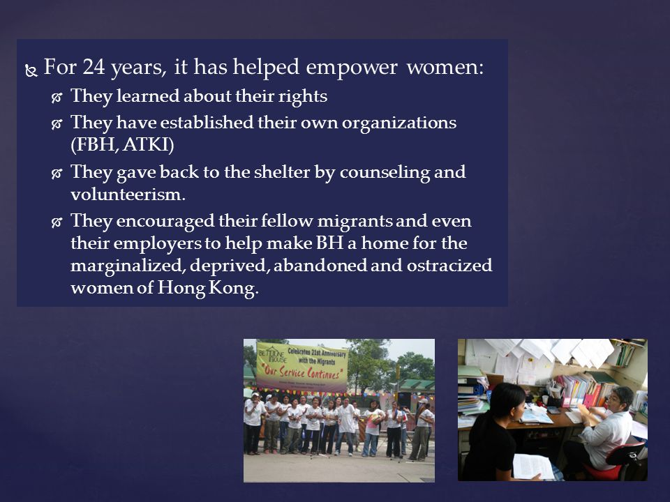 For 24 years, it has helped empower women: They learned about their rights They have established their own organizations (FBH, ATKI) They gave back to the shelter by counseling and volunteerism.
