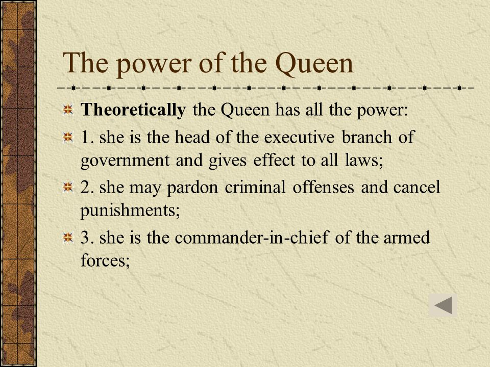 The power of the Queen The power of the queen is nowhere defined as Britain has no written constitution and many of the rules that govern the system a