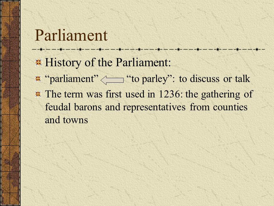 Parliament 1. History of the Parliament 2. Functions of the Parliament 3. The House of Lords and the House of Commons