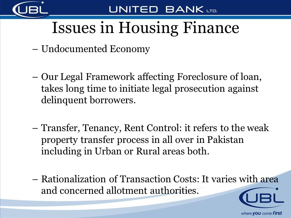 Issues in Housing Finance –Undocumented Economy –Our Legal Framework affecting Foreclosure of loan, takes long time to initiate legal prosecution against delinquent borrowers.