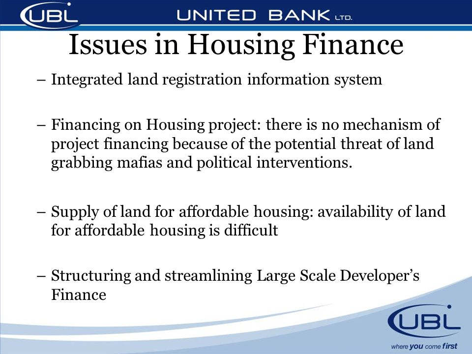 Issues in Housing Finance –Integrated land registration information system –Financing on Housing project: there is no mechanism of project financing because of the potential threat of land grabbing mafias and political interventions.