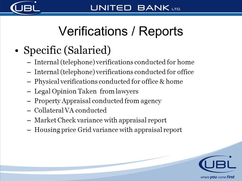Specific (Salaried) –Internal (telephone) verifications conducted for home –Internal (telephone) verifications conducted for office –Physical verifica