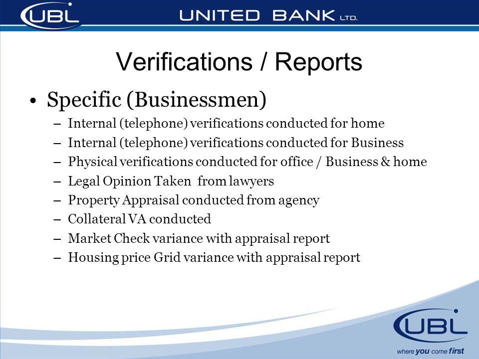 Specific (Businessmen) –Internal (telephone) verifications conducted for home –Internal (telephone) verifications conducted for Business –Physical ver