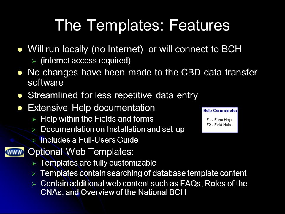 The Templates: Features Will run locally (no Internet) or will connect to BCH (internet access required) No changes have been made to the CBD data tra