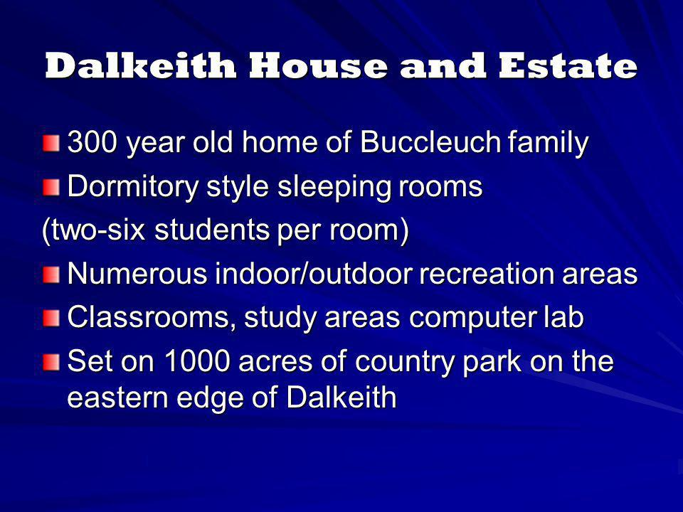Dalkeith House and Estate 300 year old home of Buccleuch family Dormitory style sleeping rooms (two-six students per room) Numerous indoor/outdoor rec