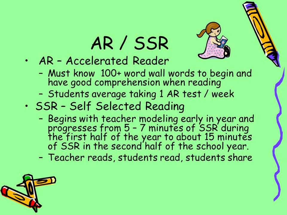 AR – Accelerated Reader –Must know 100+ word wall words to begin and have good comprehension when reading –Students average taking 1 AR test / week SS