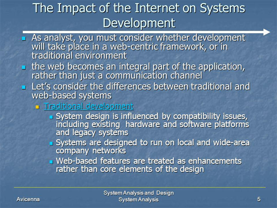 Avicenna System Analysis and Design System Analysis5 The Impact of the Internet on Systems Development As analyst, you must consider whether developme