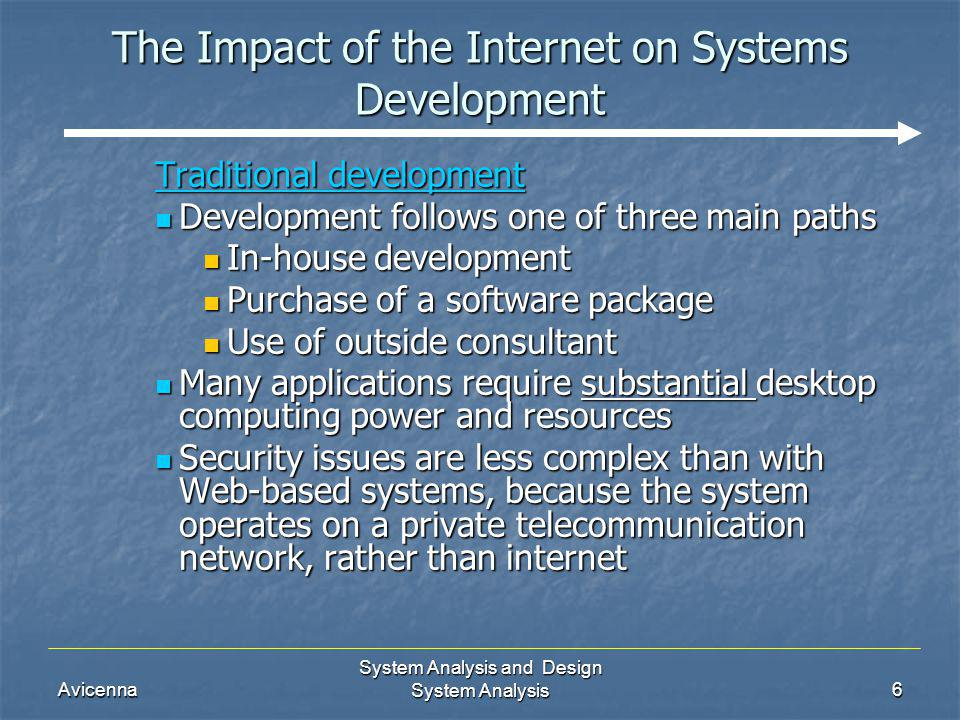 Avicenna System Analysis and Design System Analysis6 The Impact of the Internet on Systems Development Traditional development Development follows one