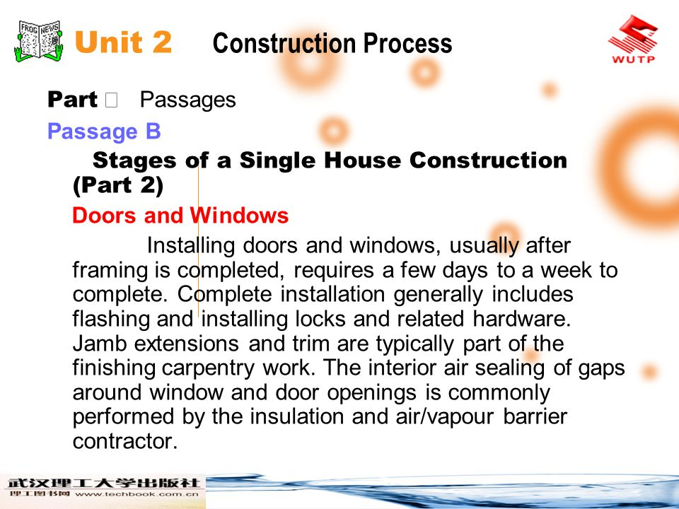 Unit 2 Construction Process Part Passages Passage B Stages of a Single House Construction (Part 2) Doors and Windows Installing doors and windows, usually after framing is completed, requires a few days to a week to complete.