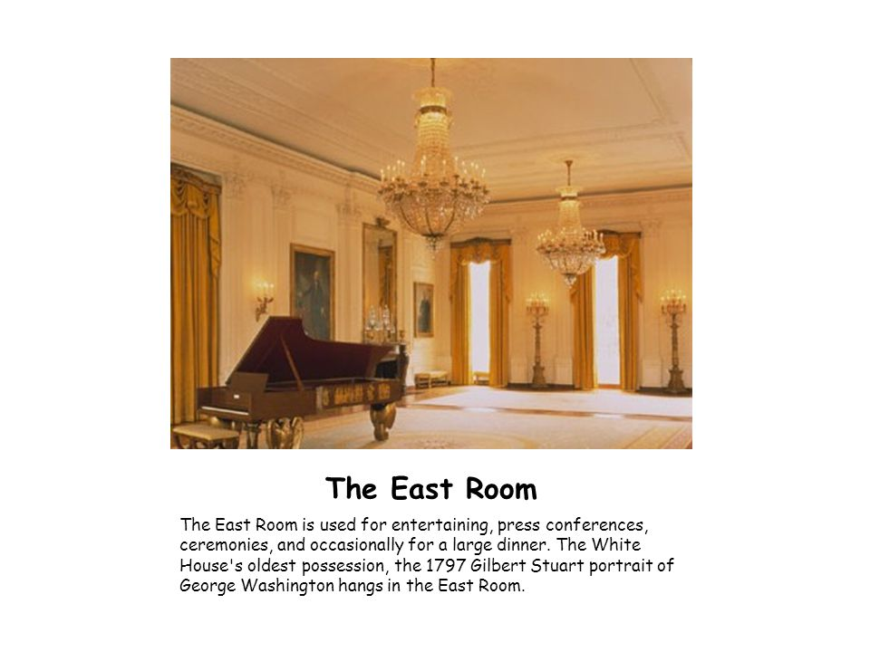 The East Room The East Room is used for entertaining, press conferences, ceremonies, and occasionally for a large dinner. The White House's oldest pos