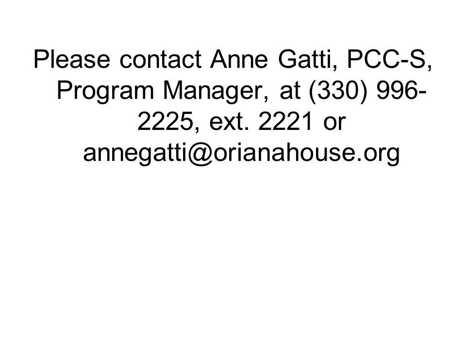 Please contact Anne Gatti, PCC-S, Program Manager, at (330) 996- 2225, ext. 2221 or annegatti@orianahouse.org