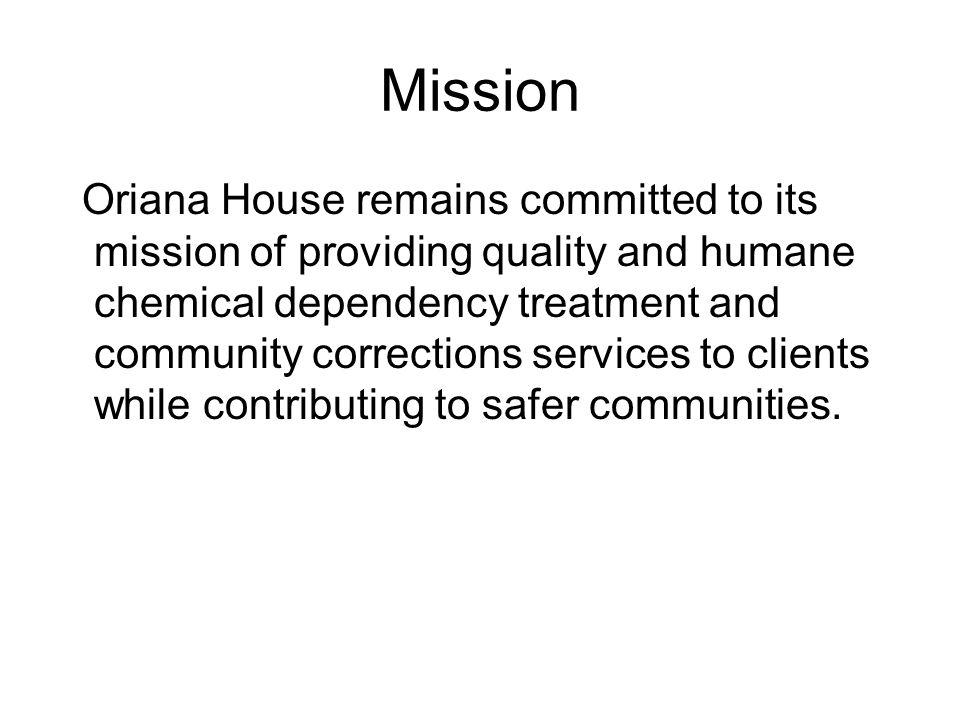 Mission Oriana House remains committed to its mission of providing quality and humane chemical dependency treatment and community corrections services