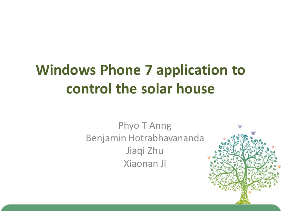 Windows Phone 7 application to control the solar house Phyo T Anng Benjamin Hotrabhavananda Jiaqi Zhu Xiaonan Ji