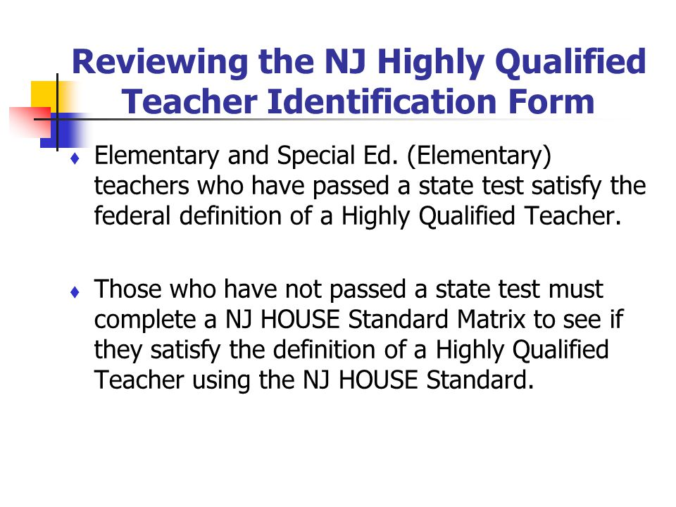 Reviewing the NJ Highly Qualified Teacher Identification Form Elementary and Special Ed. (Elementary) teachers who have passed a state test satisfy th