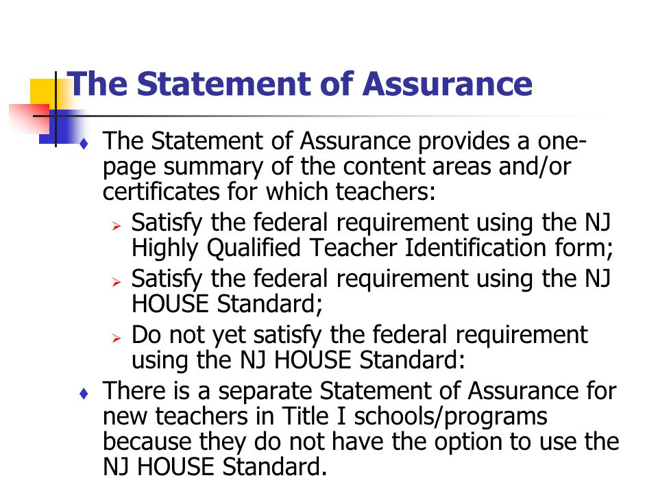 The Statement of Assurance The Statement of Assurance provides a one- page summary of the content areas and/or certificates for which teachers: Satisf