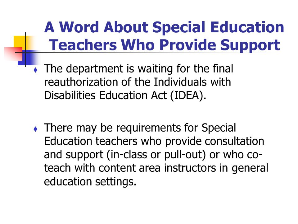 A Word About Special Education Teachers Who Provide Support The department is waiting for the final reauthorization of the Individuals with Disabiliti