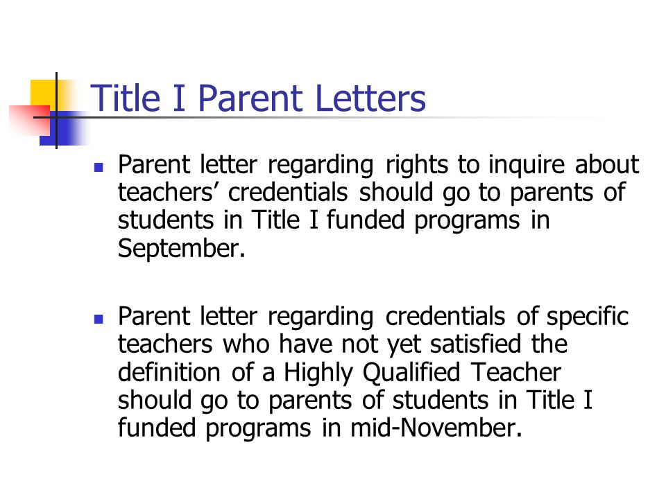 Title I Parent Letters Parent letter regarding rights to inquire about teachers credentials should go to parents of students in Title I funded program