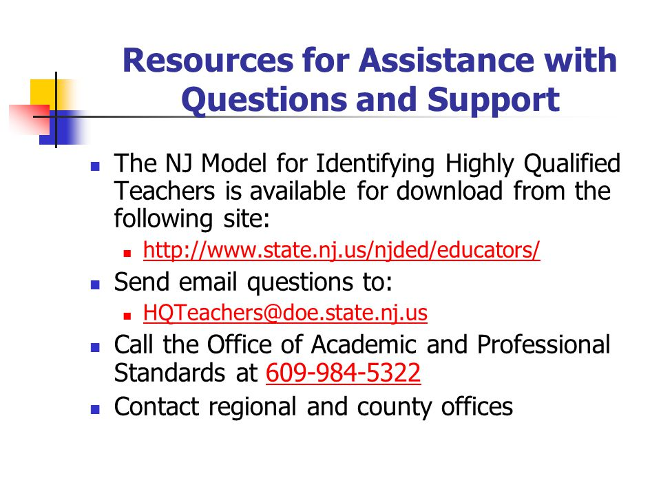 Resources for Assistance with Questions and Support The NJ Model for Identifying Highly Qualified Teachers is available for download from the followin