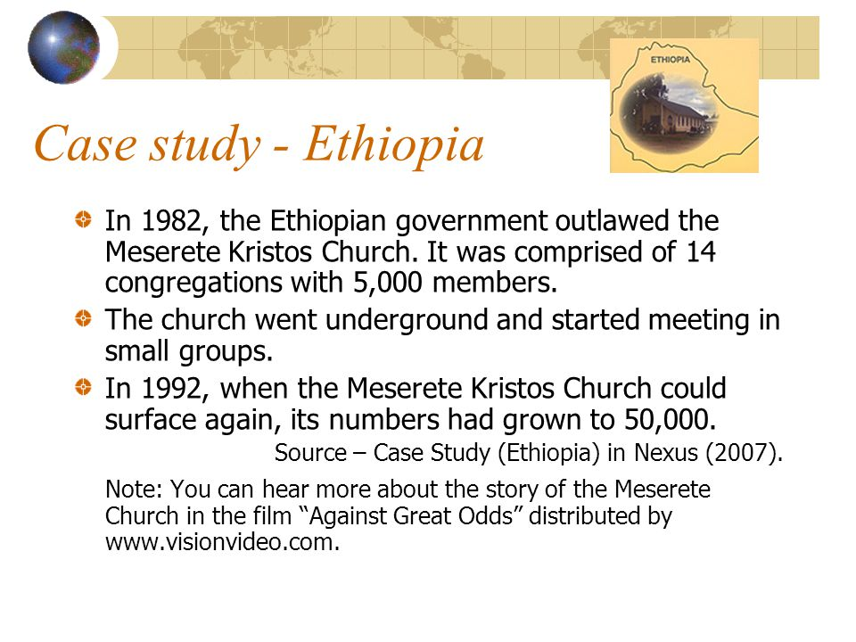 Case study - Ethiopia In 1982, the Ethiopian government outlawed the Meserete Kristos Church.