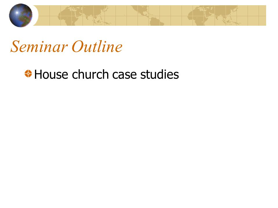Seminar Outline House church case studies