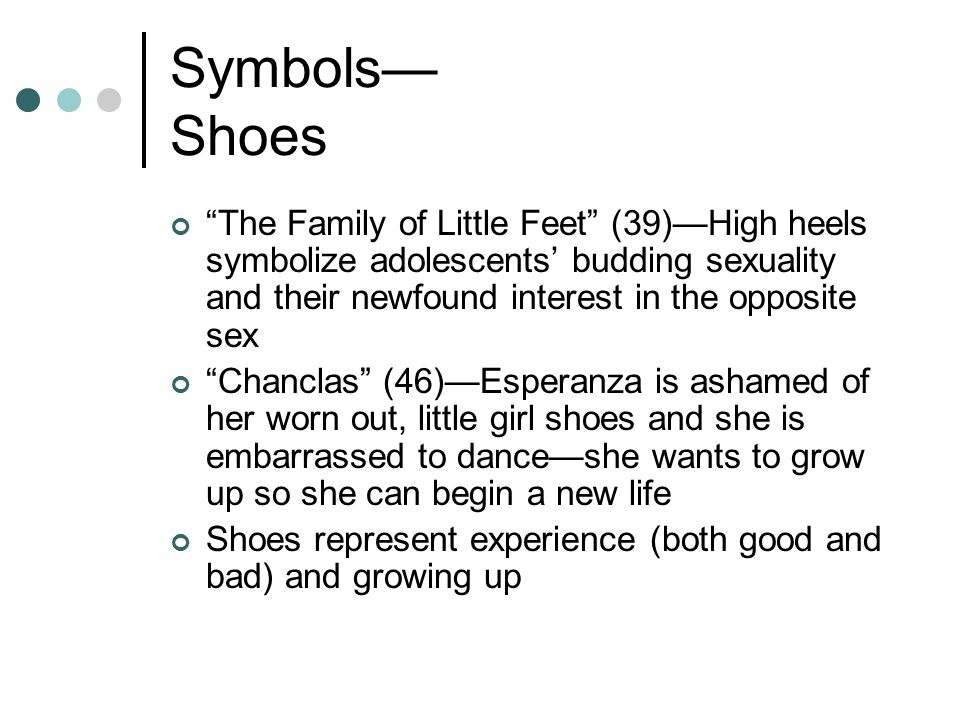 Symbols Shoes The Family of Little Feet (39)High heels symbolize adolescents budding sexuality and their newfound interest in the opposite sex Chancla