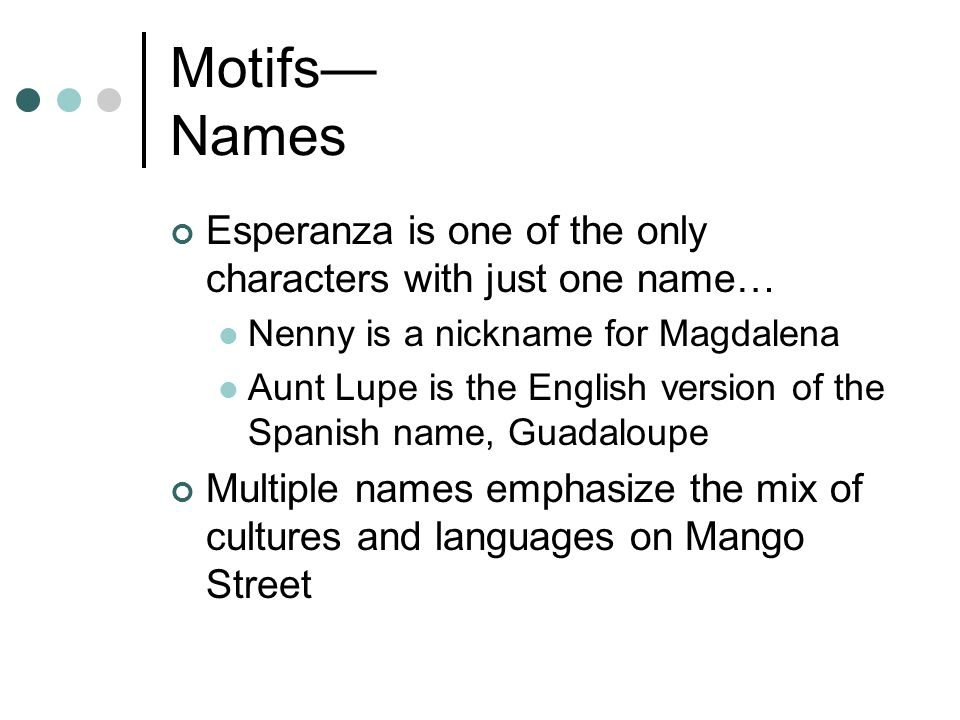 Motifs Names Esperanza is one of the only characters with just one name… Nenny is a nickname for Magdalena Aunt Lupe is the English version of the Spa