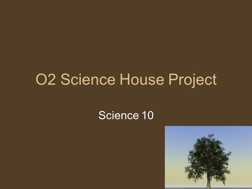 O2 Science House Project Science 10