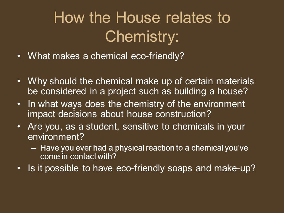 How the House relates to Chemistry: What makes a chemical eco-friendly.