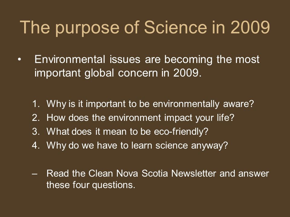 The purpose of Science in 2009 Environmental issues are becoming the most important global concern in 2009.