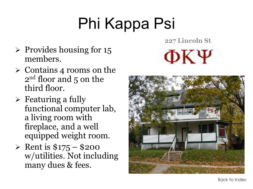 Phi Kappa Psi Provides housing for 15 members.