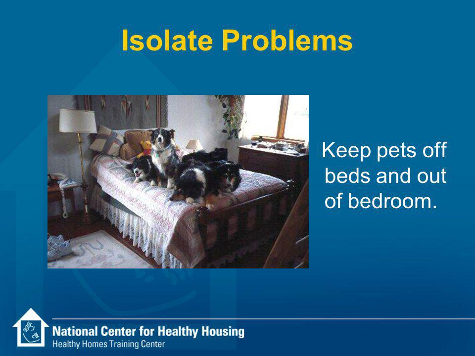 Isolate Problems Keep pets off beds and out of bedroom.